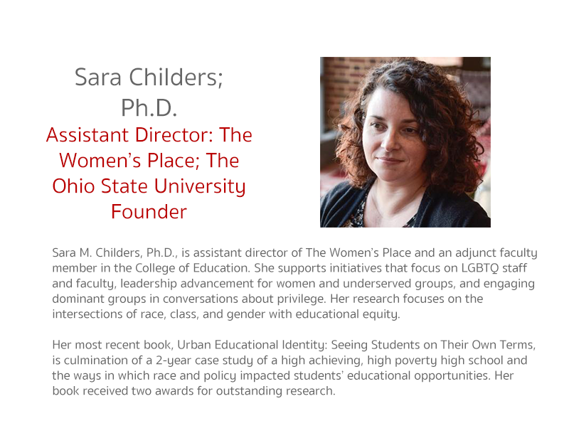 Sara M. Childers, Ph.D., is assistant director of The Women's Place and an adjunct faculty member in the College of Education.  She supports initiatives that focus on LGBTQ staff and faculty, leadership advancement for women and underserved groups, and en