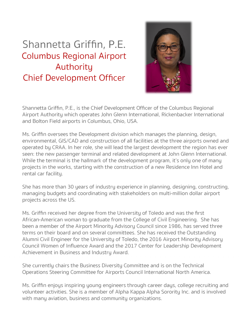 SHANNETTA GRIFFIN, P.E. Chief Development Officer  Shannetta Griffin, P.E., is the Chief Development Officer of the Columbus Regional Airport Authority which operates John Glenn International, Rickenbacker International and Bolton Field airports in Columb
